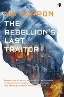 The Rebellion's Last Traitor - Nik Korpon