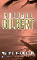 Anything For A Quiet Life & Other Mysteries - Michael Gilbert