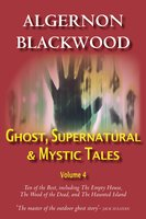 Ghost, Supernatural & Mystic Tales Vol 4 - Algernon Blackwood