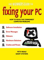 The Beginner's Guide to Fixing Your PC - Pete Neale,Geoff Stevens