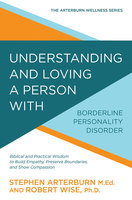 Understanding and Loving a Person with Borderline Personality Disorder - Stephen Arterburn,Robert Wise