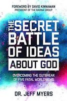 The Secret Battle of Ideas about God - Jeff Myers