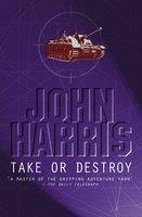 Take Or Destroy - John Harris