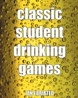 Classic Student Drinking Games - Ian Ebriated