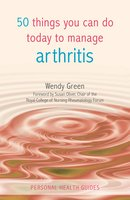 50 Things You Can Do Today to Manage Arthritis - Wendy Green
