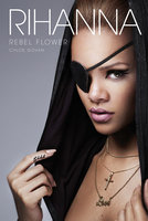 Rihanna: Rebel Flower - Chloé Govan