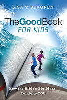 The Good Book for Kids - Lisa T. Bergren