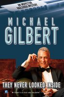 They Never Looked Inside - Michael Gilbert