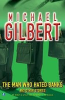 The Man Who Hated Banks & Other Mysteries - Michael Gilbert