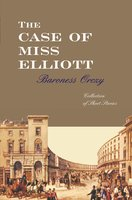 The Case Of Miss Elliott - Baroness Orczy
