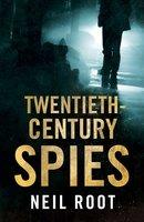 Twentieth-Century Spies - Neil Root
