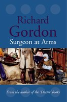 Surgeon at Arms - Richard Gordon