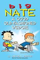 Big Nate: A Good Old-Fashioned Wedgie - Lincoln Peirce