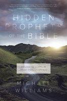 Hidden Prophets of the Bible - Michael Williams
