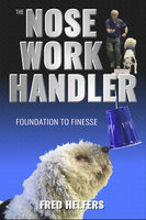 The Nose Work Handler - Fred Helfers