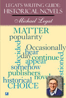 Legat's Writing Guide: Historical Novels - Michael Legat