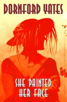 She Painted Her Face - Dornford Yates