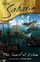 The Sword Of Islam - Raphael Sabatini