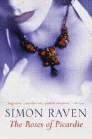 The Roses of Picardie - Simon Raven