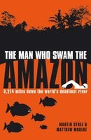 The Man Who Swam the Amazon - Martin Strel, Matthew Mohlke