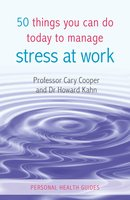 50 Things You Can Do Today to Manage Stress at Work - Cary Cooper, Howard Kahn