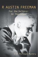 For The Defence: Dr. Thorndyke - R. Austin Freeman