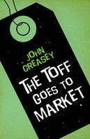 The Toff Goes to Market - John Creasey