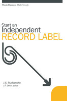 Start an Independent Record Label: Music Business Made Simple - J. S. Rudsenske,J. P. Denk