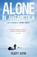 Alone in Antarctica - Felicity Aston