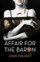 An Affair For The Baron - John Creasey