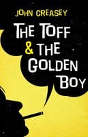 The Toff and the Golden Boy - John Creasey