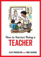 How to Survive Being a Teacher - Mike Haskins, Clive Whichelow