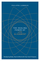 The Healing Power of Life Alignment - Philippa Lubbock