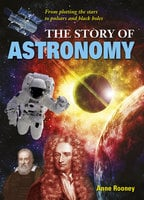 The Story of Astronomy - Anne Rooney