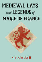 Medieval Lays and Legends of Marie de France - France Marie de