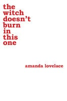 The witch doesn't burn in this one - Amanda Lovelace, ladybookmad