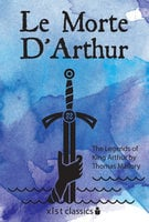 Le Morte D'Arthur: The Legends of King Arthur - Sir Thomas Mallory