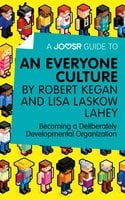 A Joosr Guide to... An Everyone Culture by Robert Kegan and Lisa Laskow Lahey - Joosr