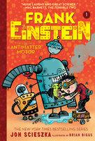 Frank Einstein and the Antimatter Motor (Frank Einstein series #1) - Jon Scieszka