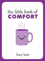 The Little Book of Comfort - Lucy Lane