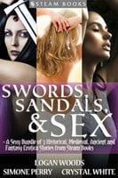 Swords, Sandals & Sex - A Sexy Bundle of 3 Historical, Medieval, Ancient and Fantasy Erotica Stories from Steam Books - Logan Woods,Crystal White,Simone Perry