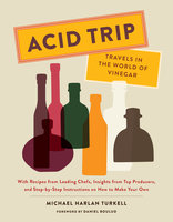 Acid Trip: Travels in the World of Vinegar - Michael Harlan Turkell