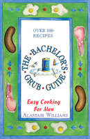 The Bachelor's Grub Guide - Alastair Williams