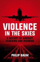 Violence in the Skies - Philip Baum