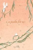 A Psalm for Us - Reyna Biddy