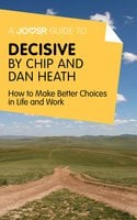 A Joosr Guide to... Decisive by Chip and Dan Heath - Joosr