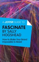 A Joosr Guide to... Fascinate by Sally Hogshead - Joosr