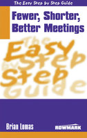 Easy Step by Step Guide to Fewer, Shorter, Better Meetings - Brian Lomas