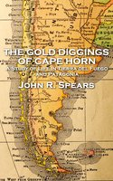The Gold Diggings of Cape Horn - John R Spears