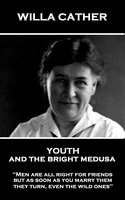 Youth and the Bright Medusa - Willa Sibert Cather